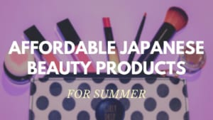 5 Must-Buy Affordable Beauty Products in Japan: Summer Edit