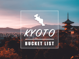25 Top Things to Do in Kyoto : Kyoto Bucket List