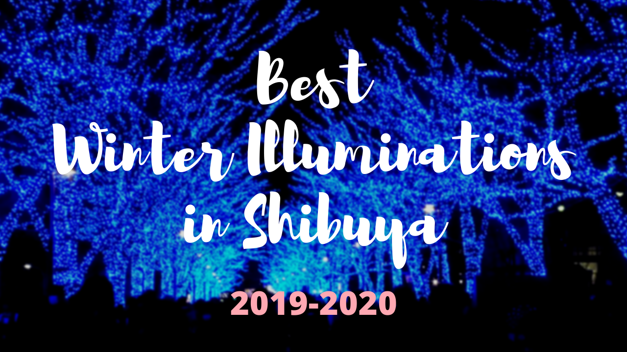 Shibuya Winter Illumination : Best Illuminations in Shibuya, Tokyo 2019–2020 Winter