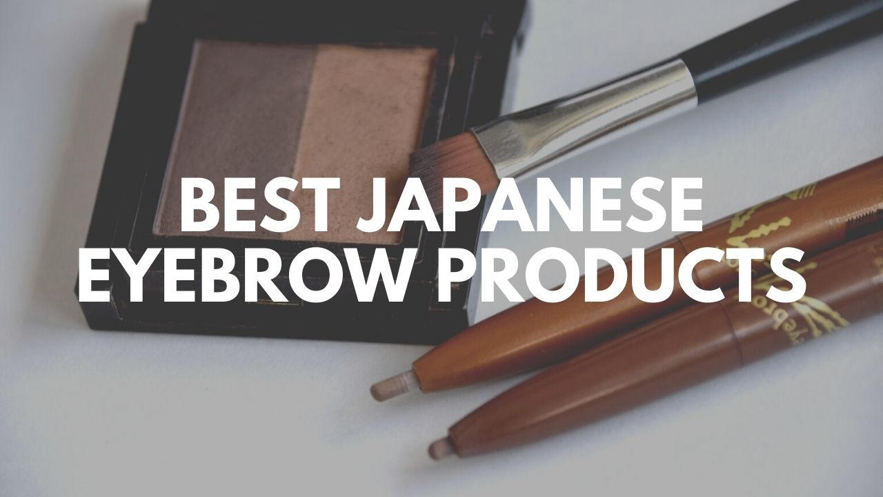 Best Japanese Eyebrows Products 2021