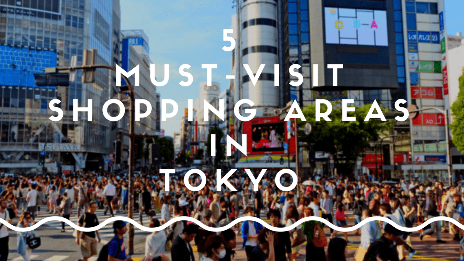 5 Must-Visit Shopping Areas in Tokyo 2020