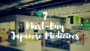 7 Must Buy Medicines at Japanese Drugstores