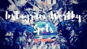 8 Instagram-Worthy Spots in Tokyo!