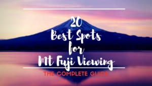 Best View of Mt.Fuji: 20 Best Places to See Mt. Fuji