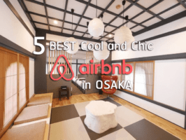 5 Best Cool and Chic Airbnb in Osaka!