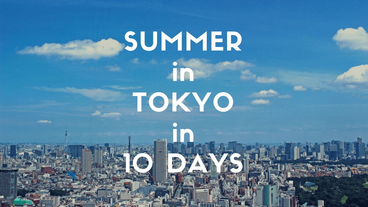 10 Days Itinerary in Tokyo: Summer Edit