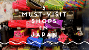 Shopping in Japan: 5 Best Shops You Will Fall in Love in Japan