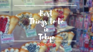7 Best Things to Do in Tokyo for GIRLS!