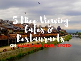 Kamogawa River: 5 Nice Viewing Restaurants and Cafes on Kamogawa River