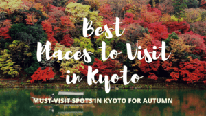 10 Best Places to Visit in Kyoto in Autumn 2019