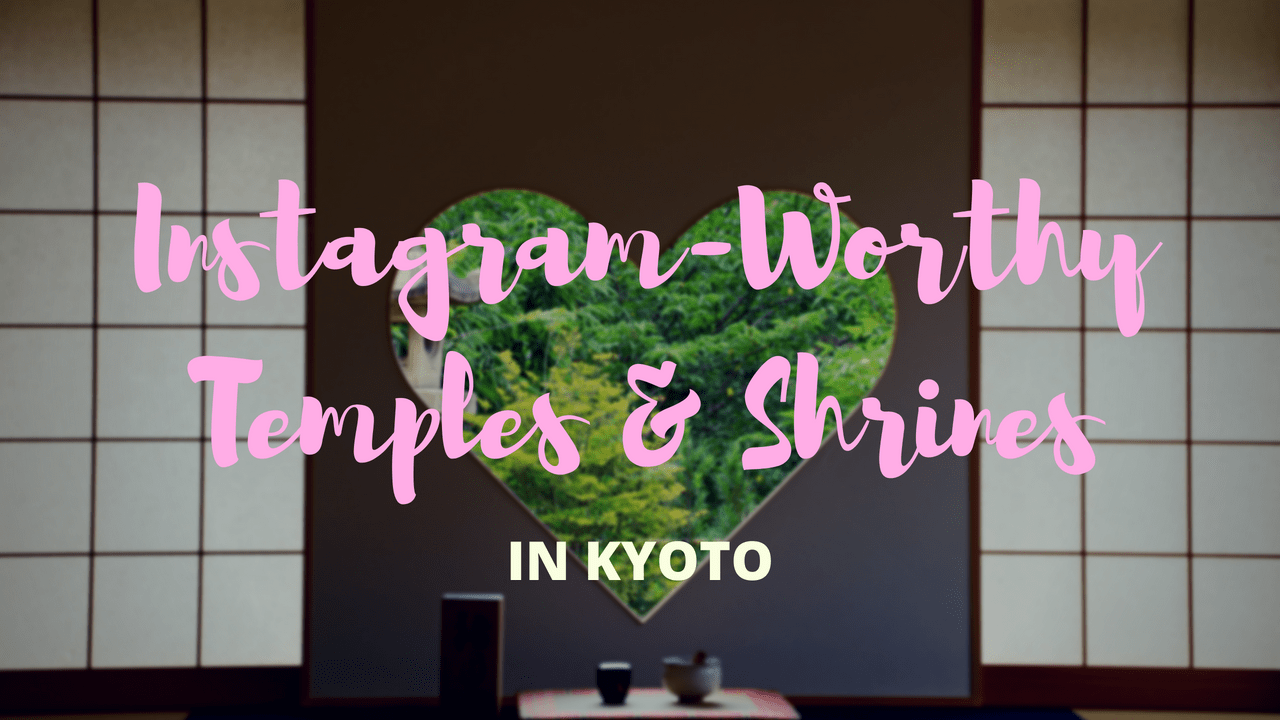 7 Best Instagram Worthy Temples and Shrines in Kyoto