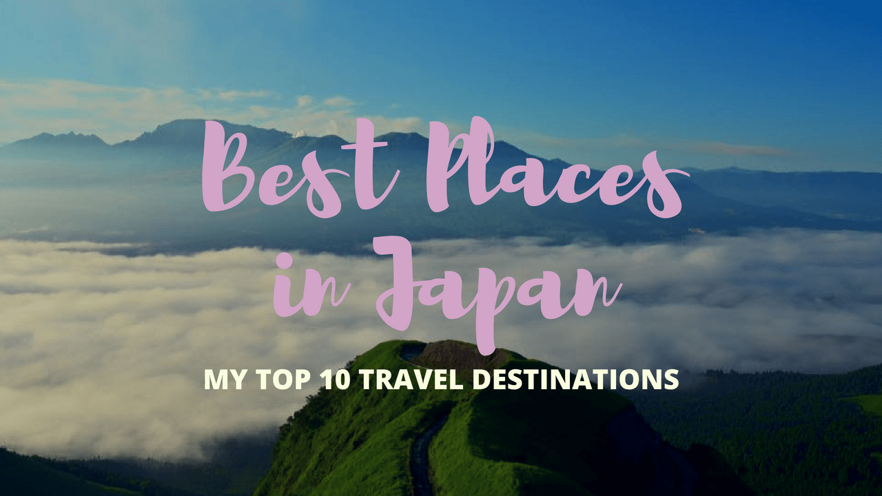 My Top 10 Japan Travel Destinations So Far!