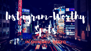 10 Instagram Worthy Spots in Shinjuku