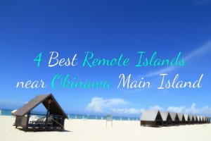 4 Best Remote Islands near Okinawa Main Island