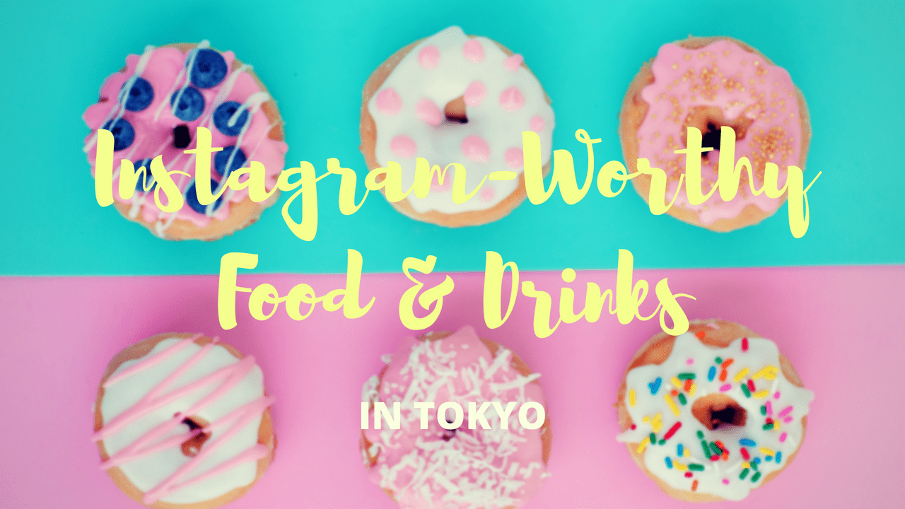 10 Best Instagram-Worthy Food and Drink in Tokyo 2019