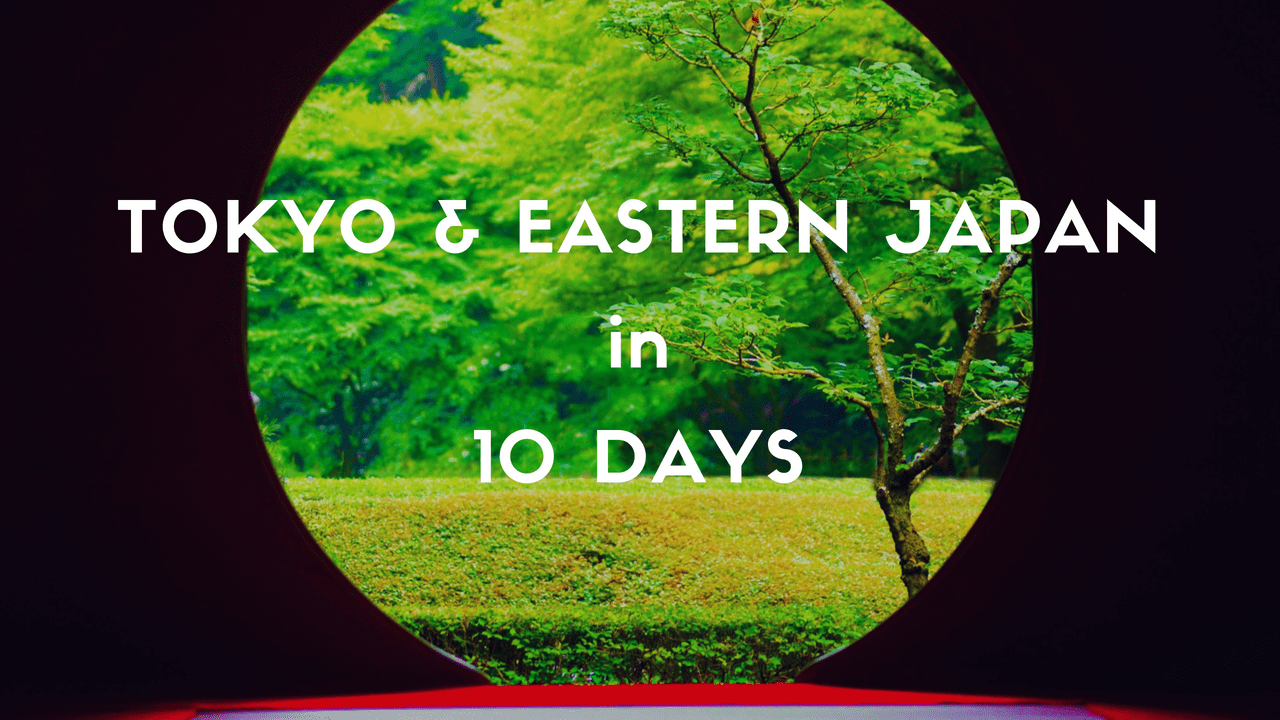 10 Days Itinerary: Tokyo and the Best of Eastern Japan