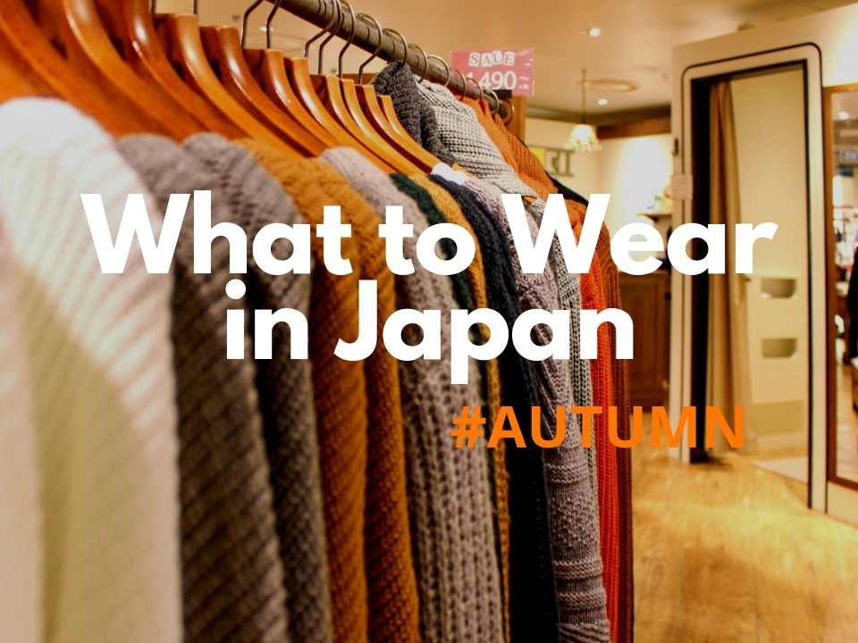 What to Wear in Japan during Autumn: September, October and November 2019