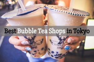 5 Best Bubble Tea Shops in Tokyo