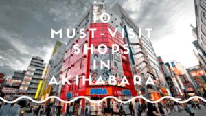 Akihabara Shopping Guide: 10 Best Shops in Akihabara