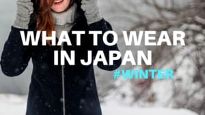 What to Wear in Japan in Winter: December, January and February