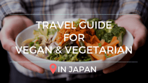 Japan Vegan and Vegetarian Travel Guide