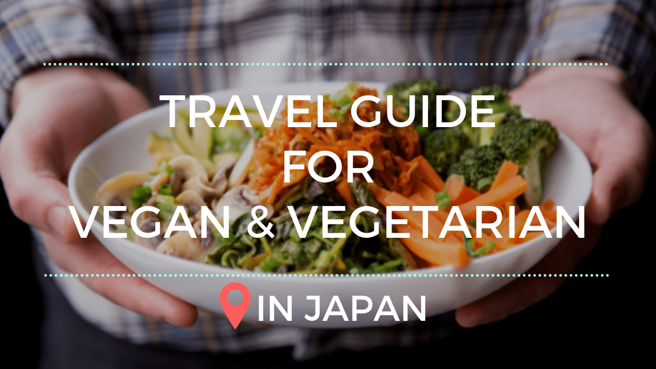 Japan Vegan and Vegetarian Travel Guide 2020
