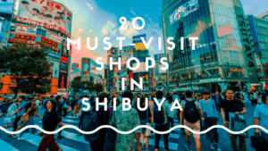 Shibuya Shopping Guide : 20 Best Shops in Shibuya
