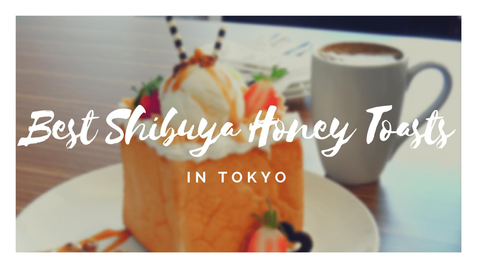 5 Best Shibuya Honey Toasts in Tokyo