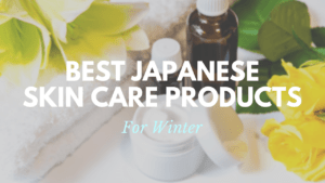 Best Japanese Skin Care Products for Winter 2020