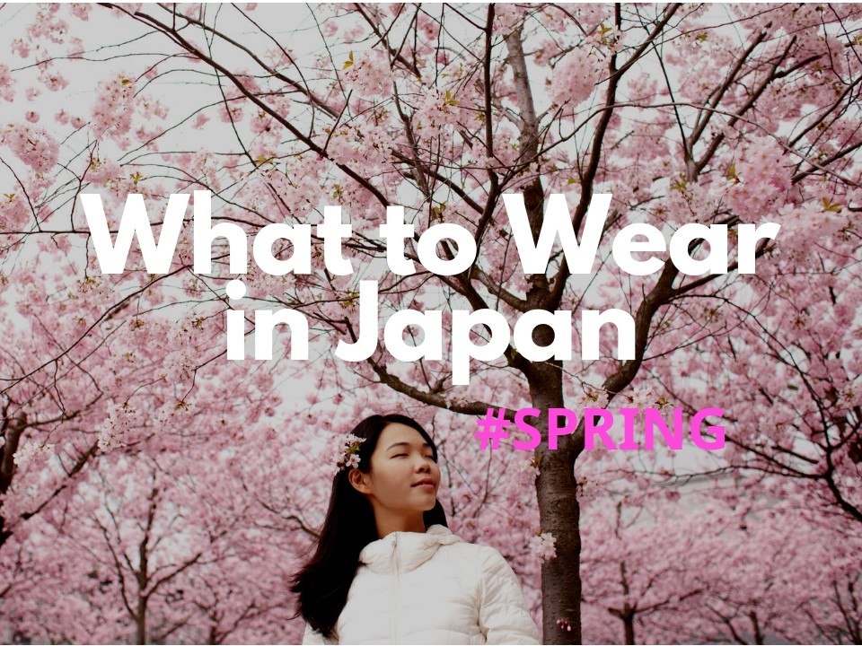 What to Wear in Japan in Spring 2019
