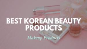 10 Best Korean Makeup Products 2020