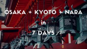 OSAKA + KYOTO + NARA: 1 Week Itinerary
