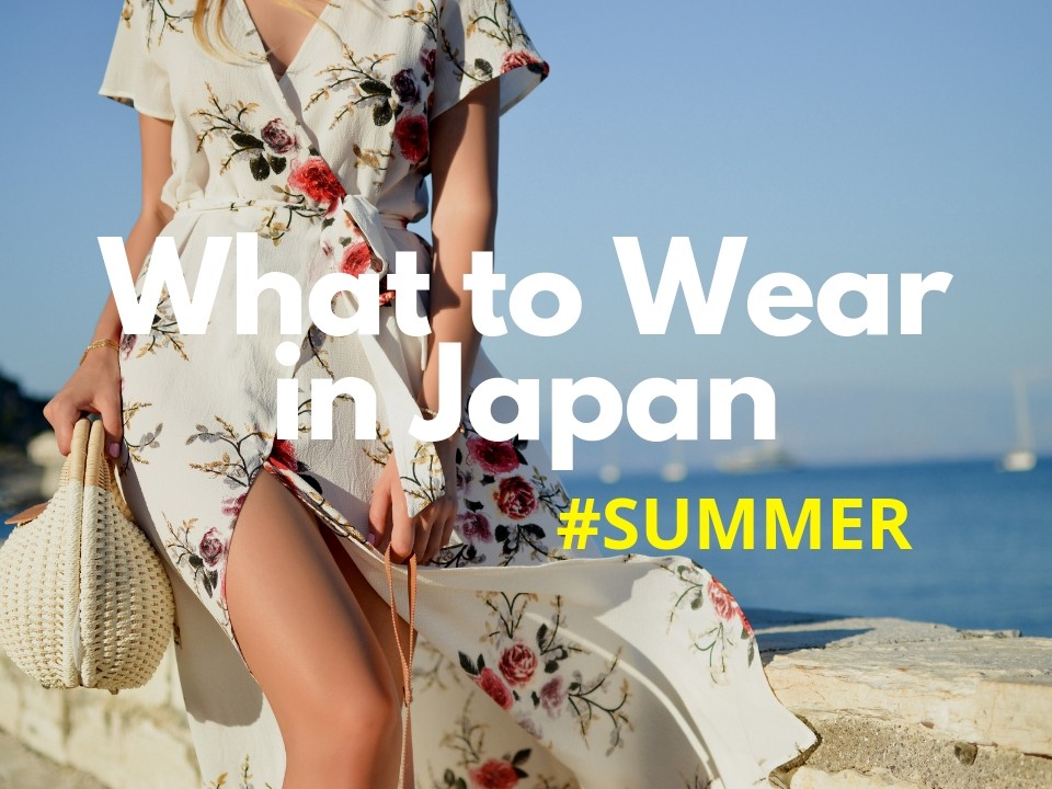 What to Wear in Japan in Summer 2019