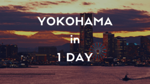 YOKOHAMA 1 Day Itinerary