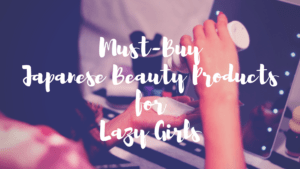 7 Best Japanese Beauty Products for Lazy Girls