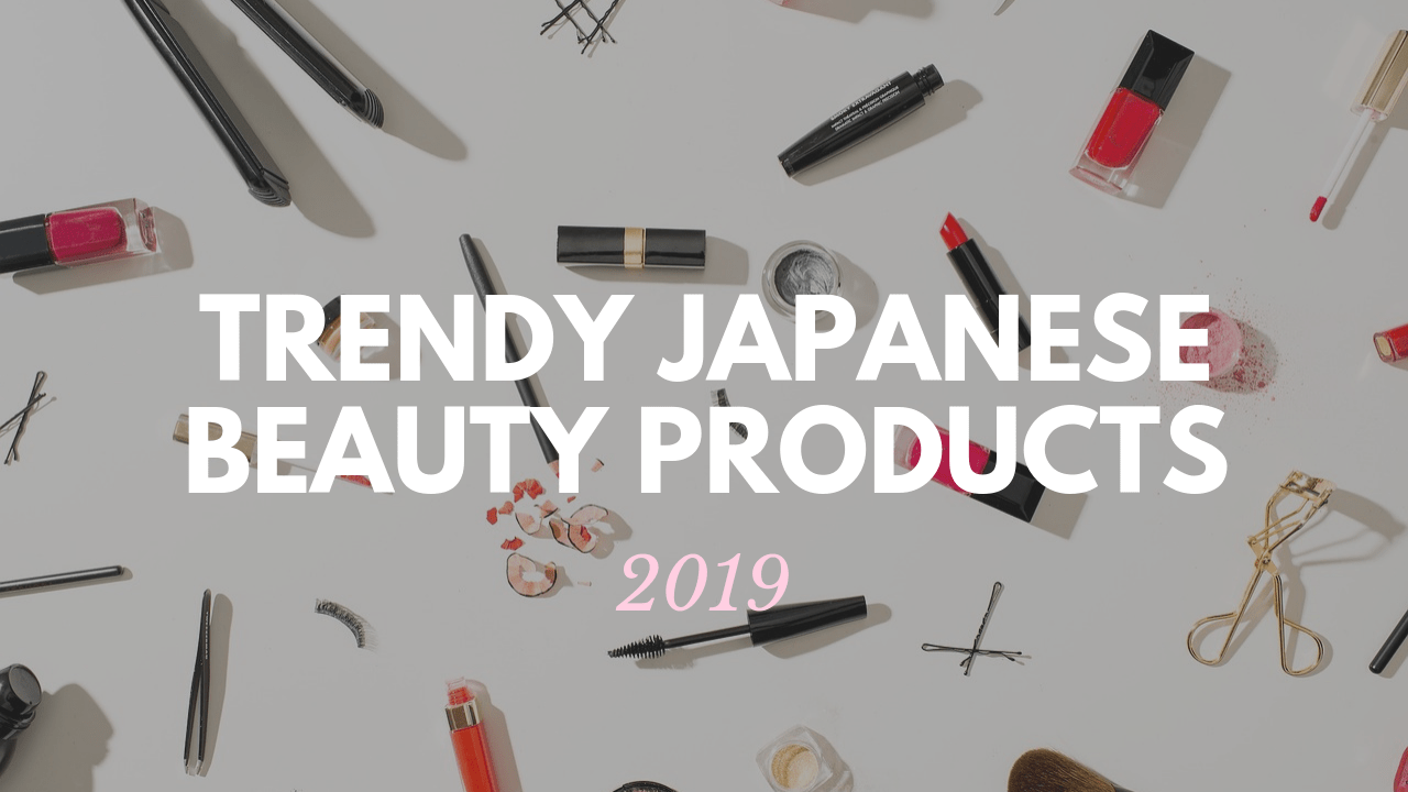 2019 Hottest Japanese Beauty Products
