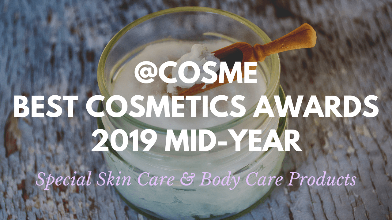 Special Skin Care and Body Care Products: Japanese Cosmetics Ranking 2019 Mid-Year