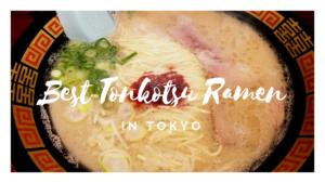 8 Best Tonkotsu Ramen in Tokyo
