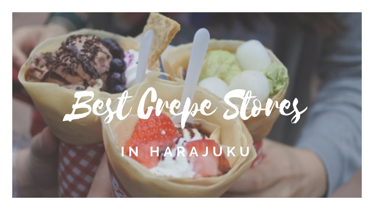 6 Best Crepes in Harajuku 2020
