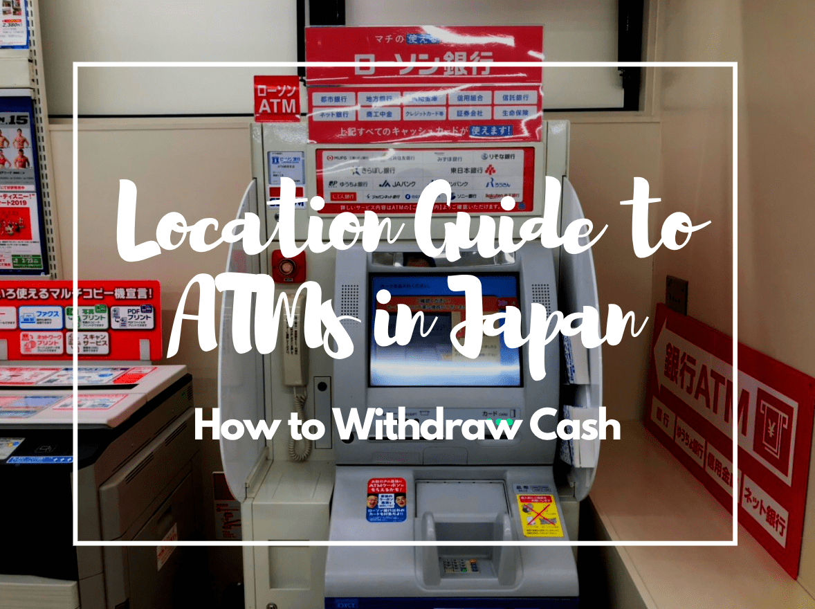 Guide to ATMs in Japan to Withdraw Cash