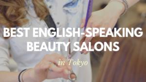 Best English-Speaking Beauty Salons inTokyo