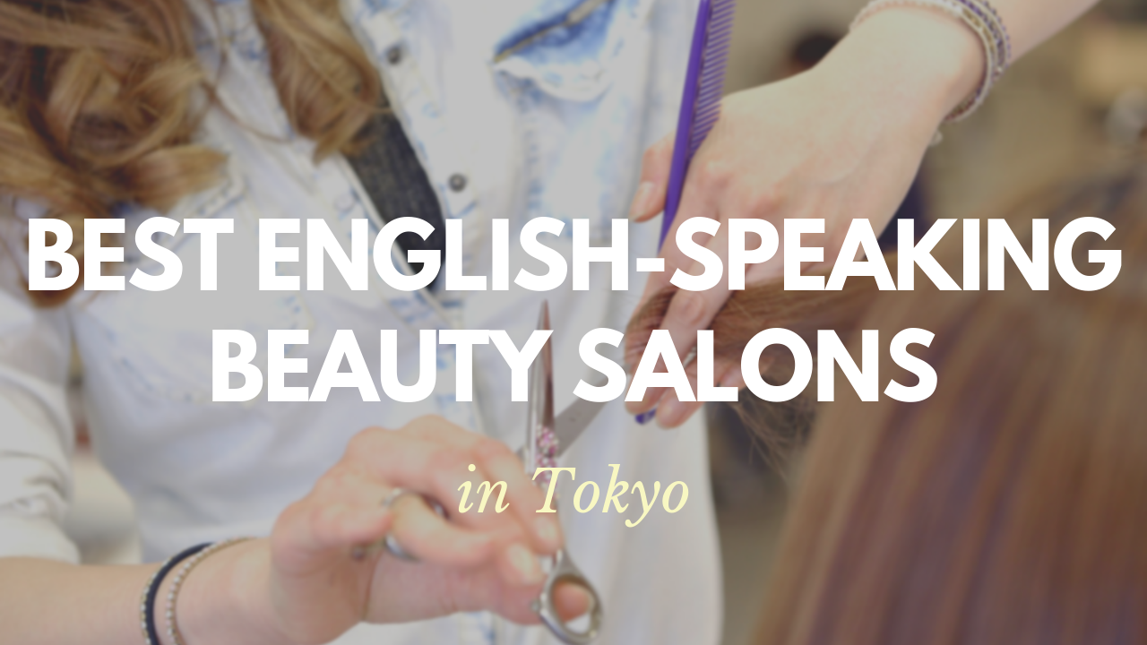 Best English-Speaking Beauty Salons in Tokyo