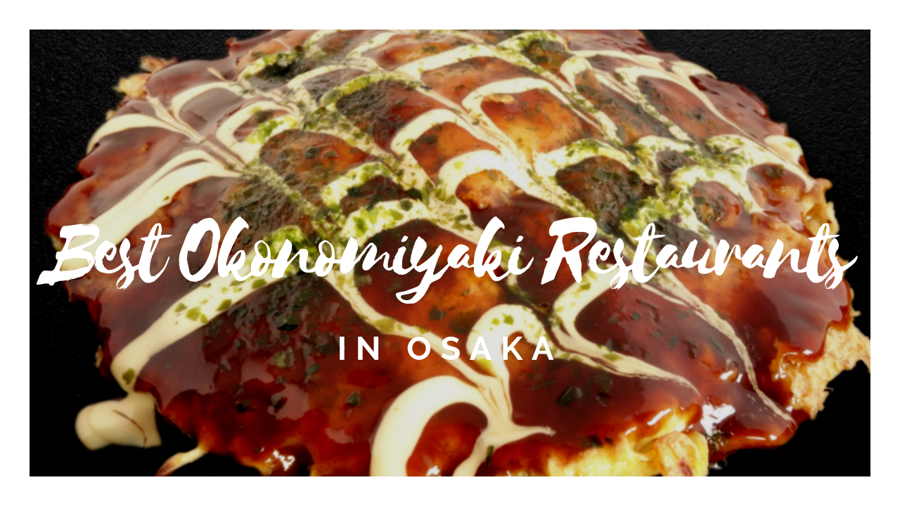 7 Best Okonomiyaki in Osaka 2020