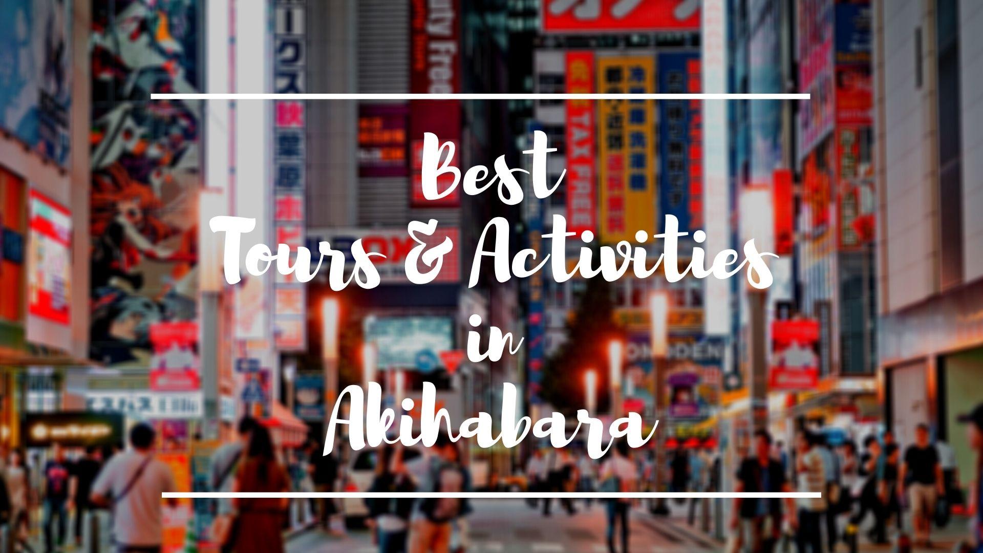 Akihabara : Best Tours and Activities 2021