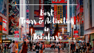 Akihabara Things to Do : Best Tours and Activities