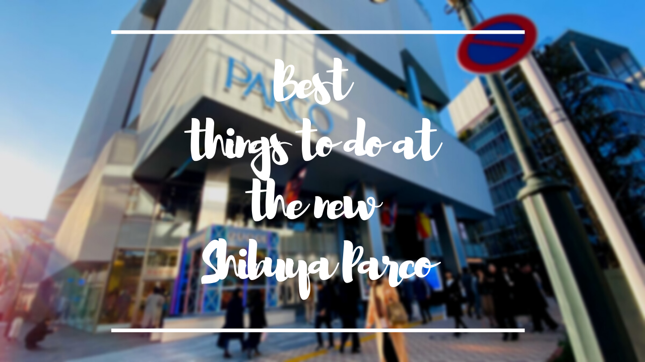 Shibuya Parco: Best Things to Do