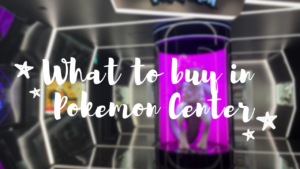 What to Buy at Pokemon Center
