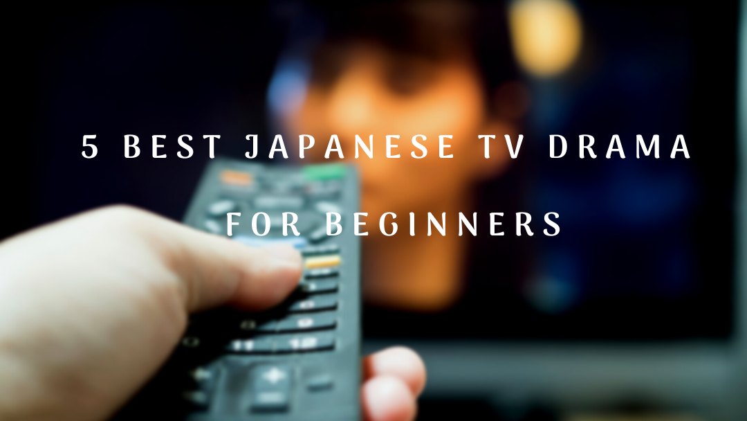 5 Best Japanese TV Drama for Beginners