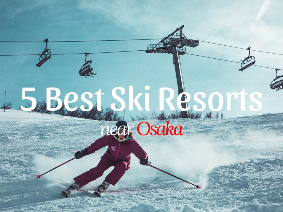 5Best Ski Resorts near Osaka 2020