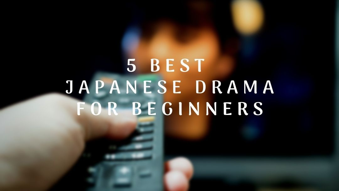 5 Best Japanese Drama for Beginners